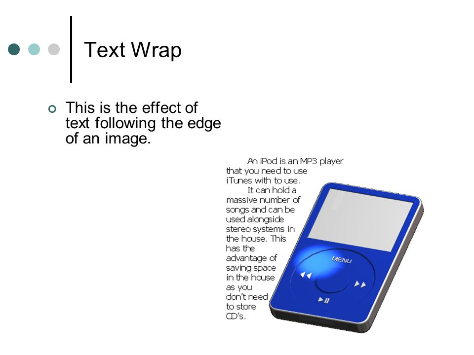 Text Wrap This is the effect of text following the edge of an image.