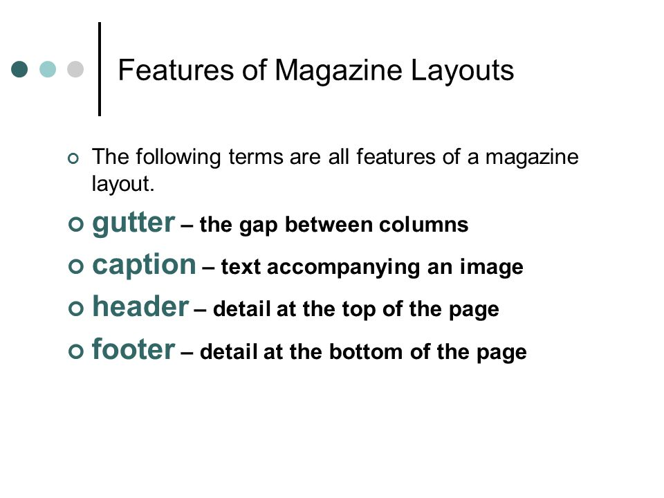 Features of Magazine Layouts The following terms are all features of a magazine layout. gutter – the gap between columns caption – text accompanying a