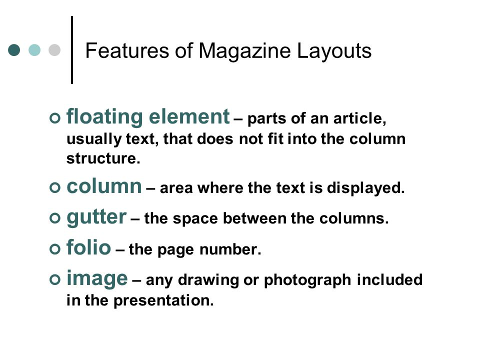 Features of Magazine Layouts floating element – parts of an article, usually text, that does not fit into the column structure. column – area where th