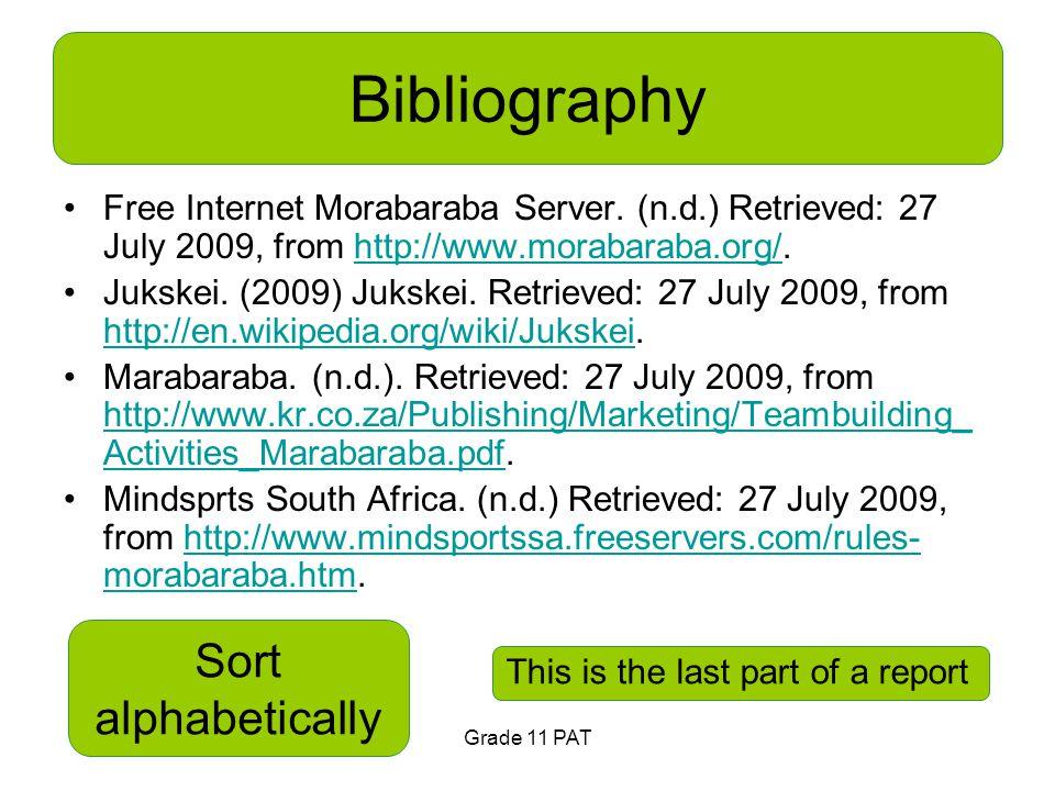Grade 11 PAT Bibliography Free Internet Morabaraba Server. (n.d.) Retrieved: 27 July 2009, from http://www.morabaraba.org/.http://www.morabaraba.org/