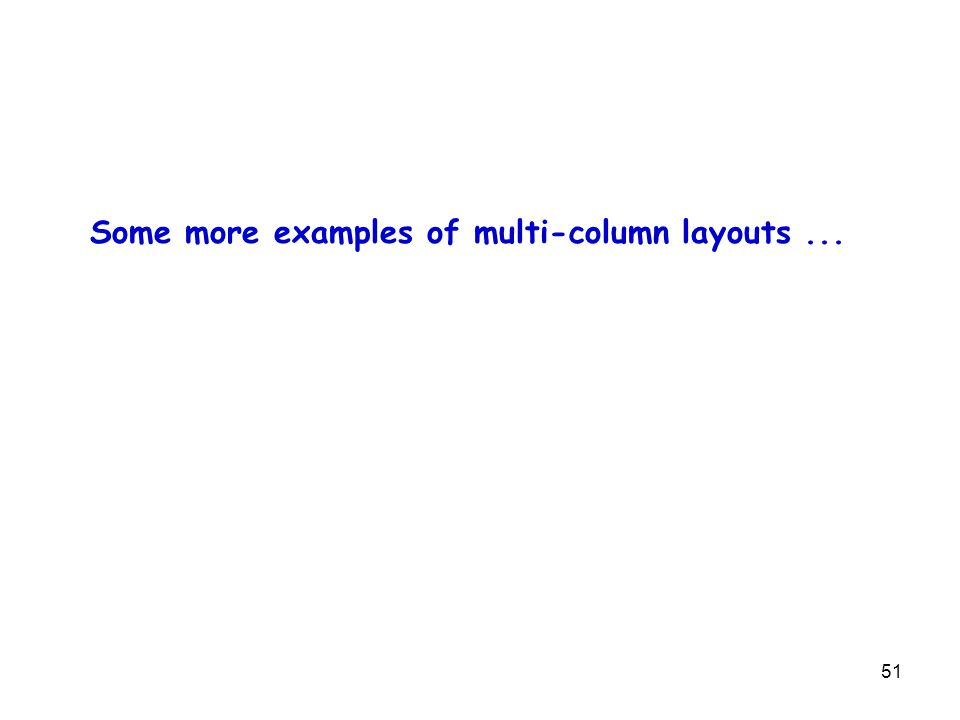 51 Some more examples of multi-column layouts...