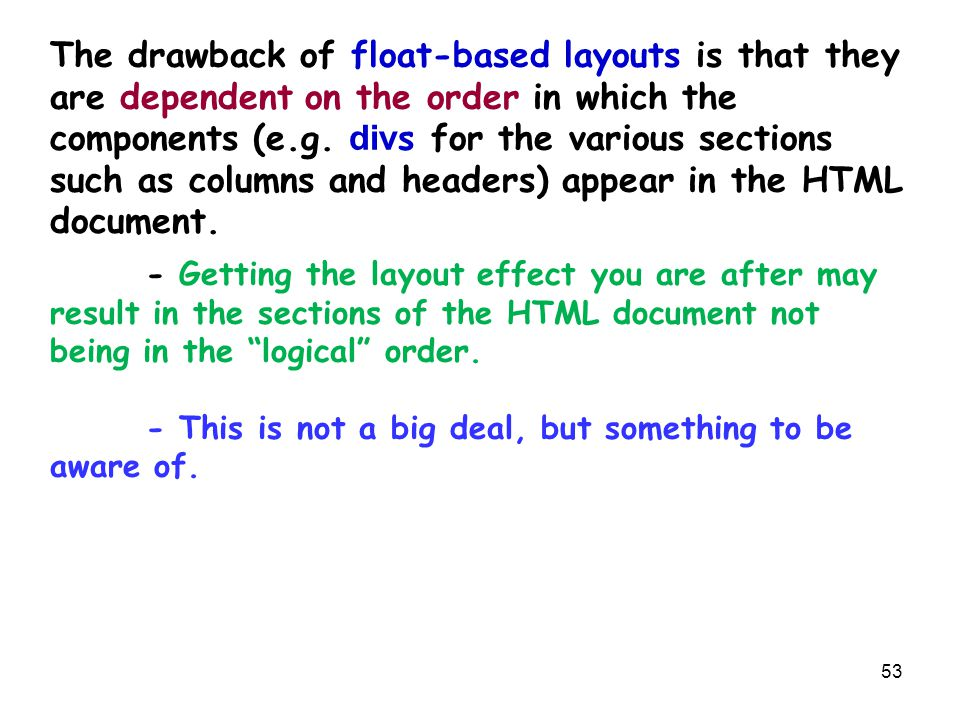 53 The drawback of float-based layouts is that they are dependent on the order in which the components (e.g.