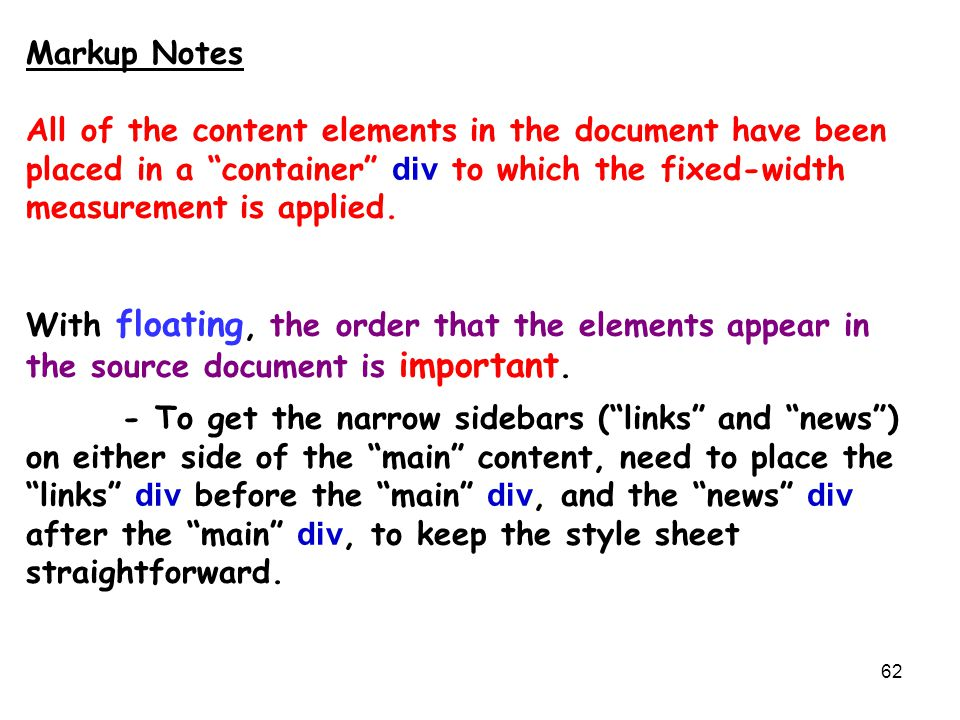 "62 Markup Notes All of the content elements in the document have been placed in a ""container"" div to which the fixed-width measurement is applied. Wit"