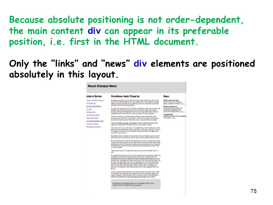 75 Because absolute positioning is not order-dependent, the main content div can appear in its preferable position, i.e. first in the HTML document. O