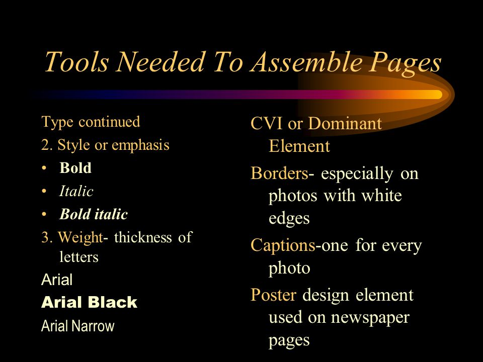 Tools Needed To Assemble Pages Type continued 2. Style or emphasis Bold Italic Bold italic 3.