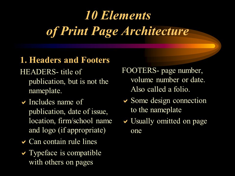 Tools Needed To Assemble Pages Graphic Accents Borders- lines at top, bottom &/or sides Rules - lines above and below subheads and sometimes, around the actual page margin Reverses and screens Type 1.