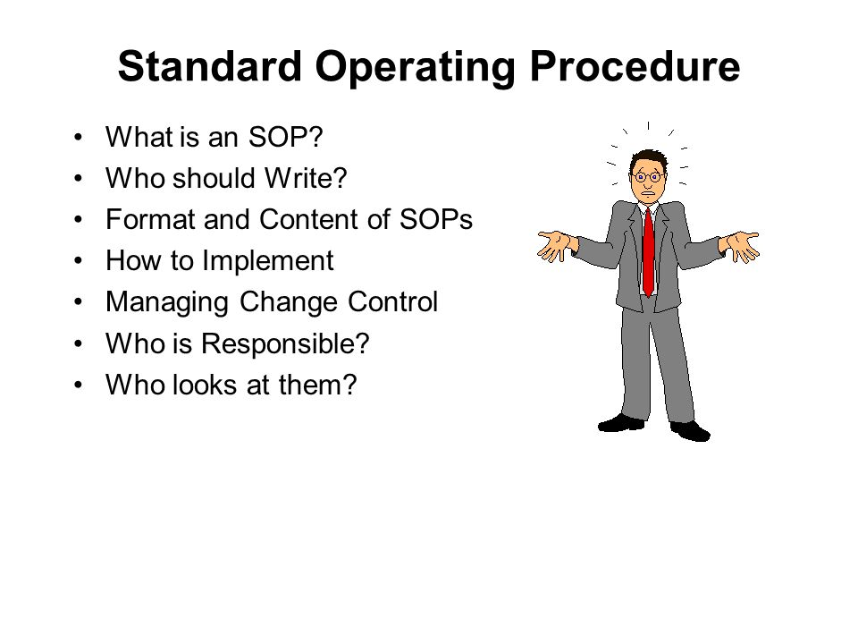 Standard Operating Procedure What is an SOP. Who should Write.