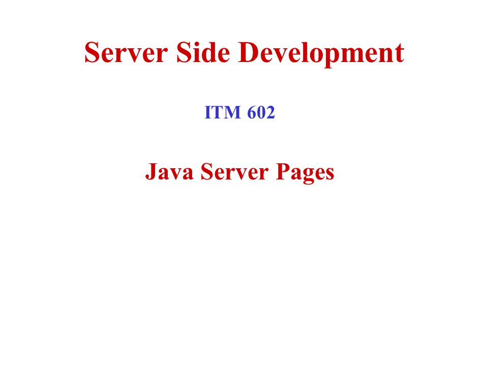 Server Side Development ITM 602 Java Server Pages