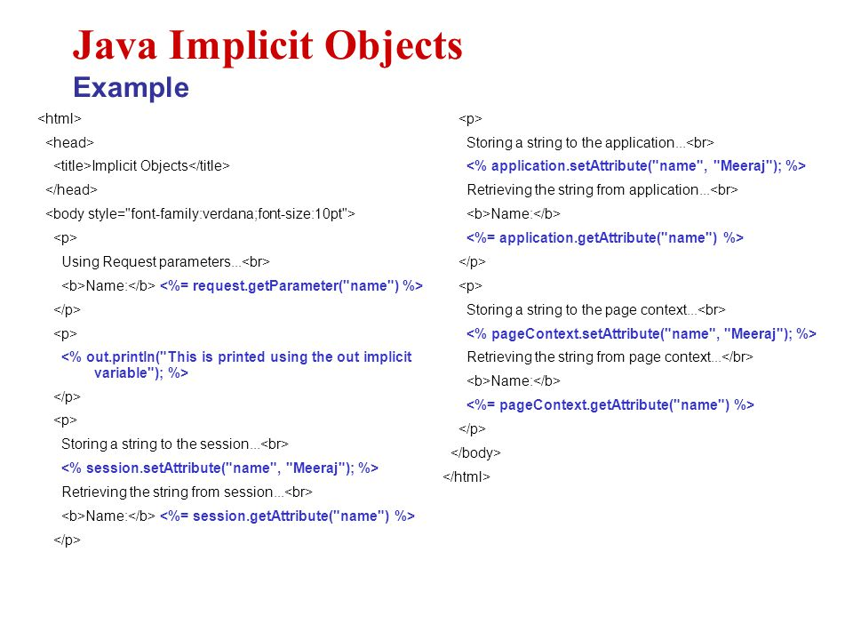 Implicit Objects Using Request parameters... Name: Storing a string to the session... Retrieving the string from session... Name: Java Implicit Object
