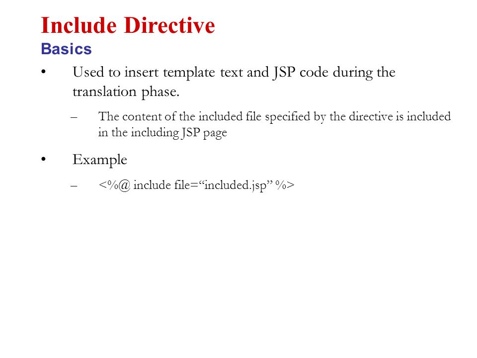 Used to insert template text and JSP code during the translation phase.