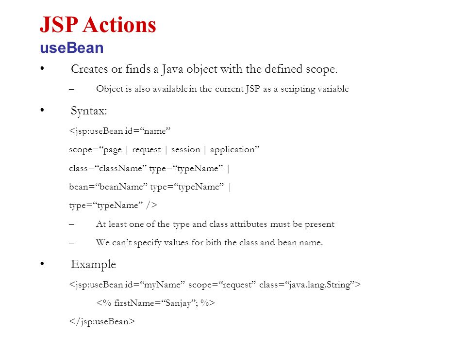 """Creates or finds a Java object with the defined scope. –Object is also available in the current JSP as a scripting variable Syntax: <jsp:useBean id=""""n"""