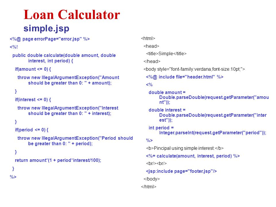 <%! public double calculate(double amount, double interest, int period) { if(amount <= 0) { throw new IllegalArgumentException(