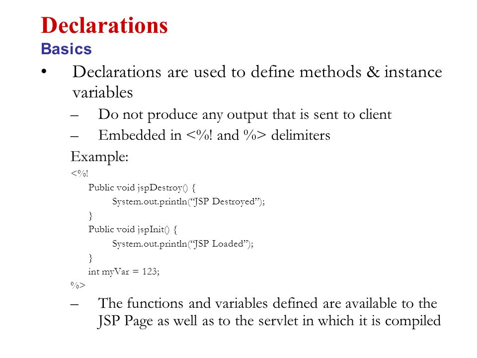 Used to embed java code in JSP pages.