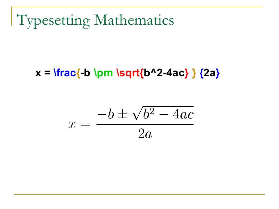 Typesetting Mathematics x = \frac{-b \pm \sqrt{b^2-4ac} } {2a}