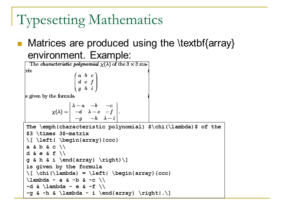 Typesetting Mathematics Matrices are produced using the \textbf{array} environment.