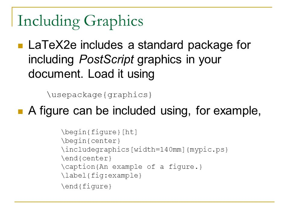 Including Graphics LaTeX2e includes a standard package for including PostScript graphics in your document.