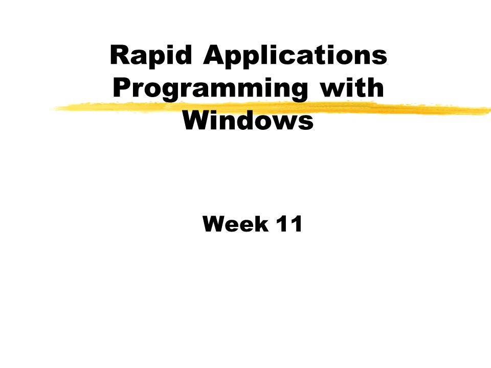 Rapid Applications Programming with Windows Week 11