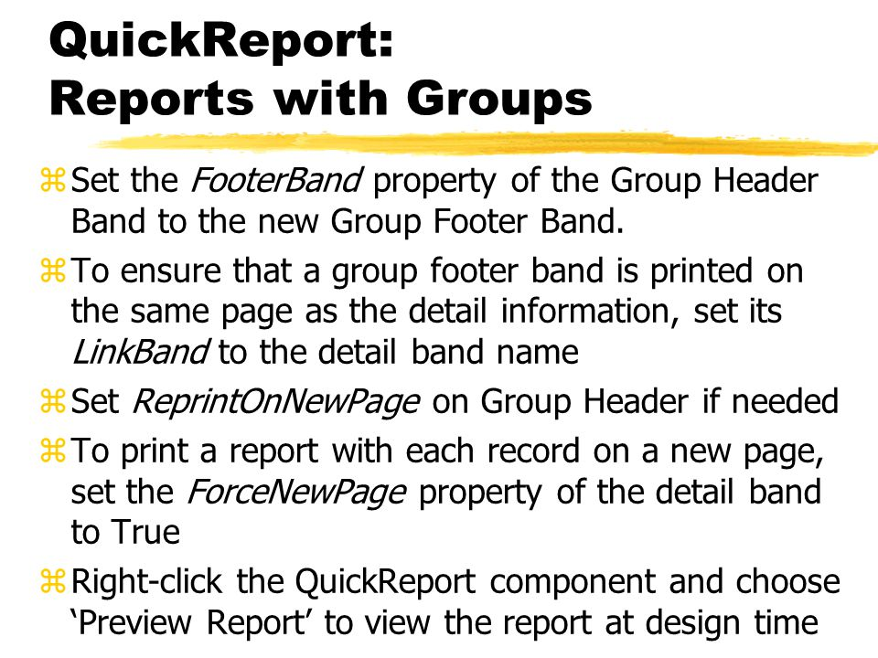 QuickReport: Reports with Groups zSet the FooterBand property of the Group Header Band to the new Group Footer Band.
