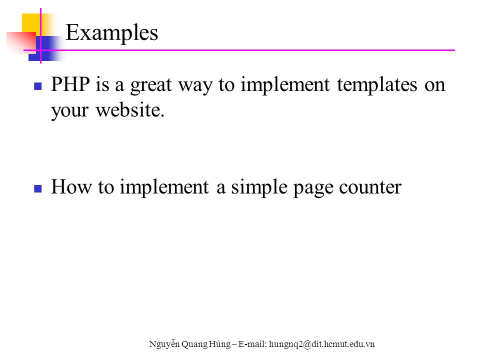 Nguyễn Quang Hùng – E-mail: hungnq2@dit.hcmut.edu.vn Examples PHP is a great way to implement templates on your website. How to implement a simple pag