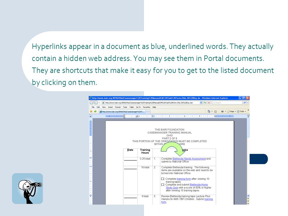Hyperlinks appear in a document as blue, underlined words. They actually contain a hidden web address. You may see them in Portal documents. They are