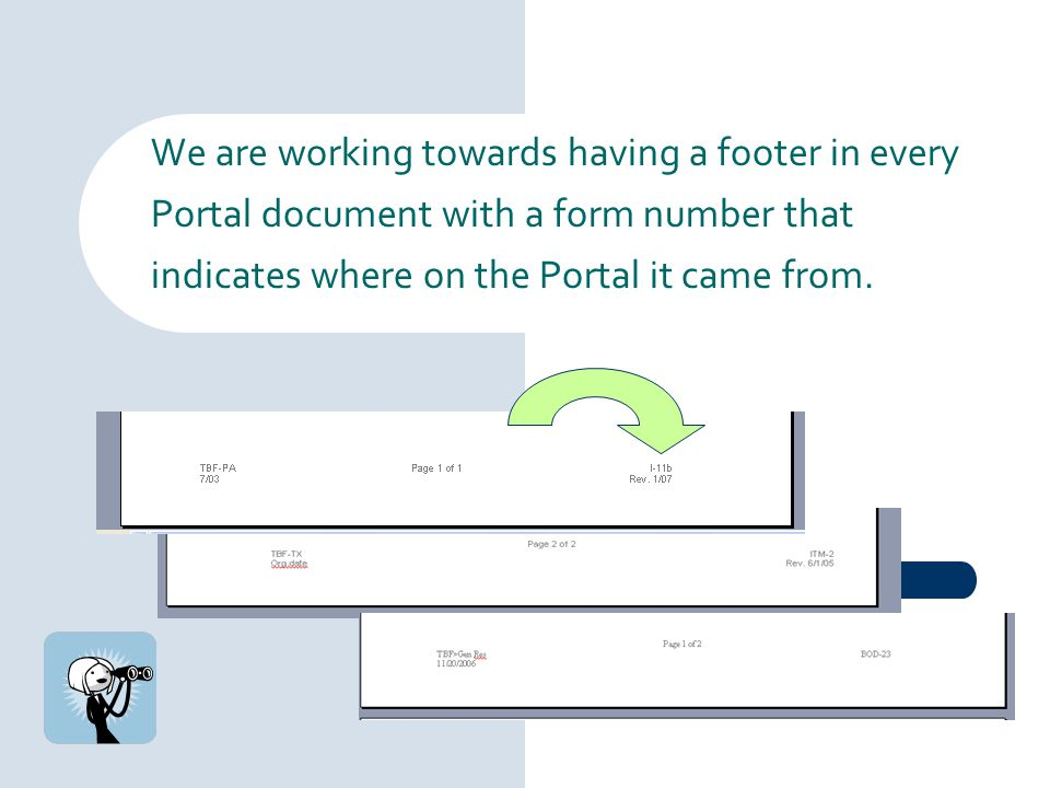 We are working towards having a footer in every Portal document with a form number that indicates where on the Portal it came from.