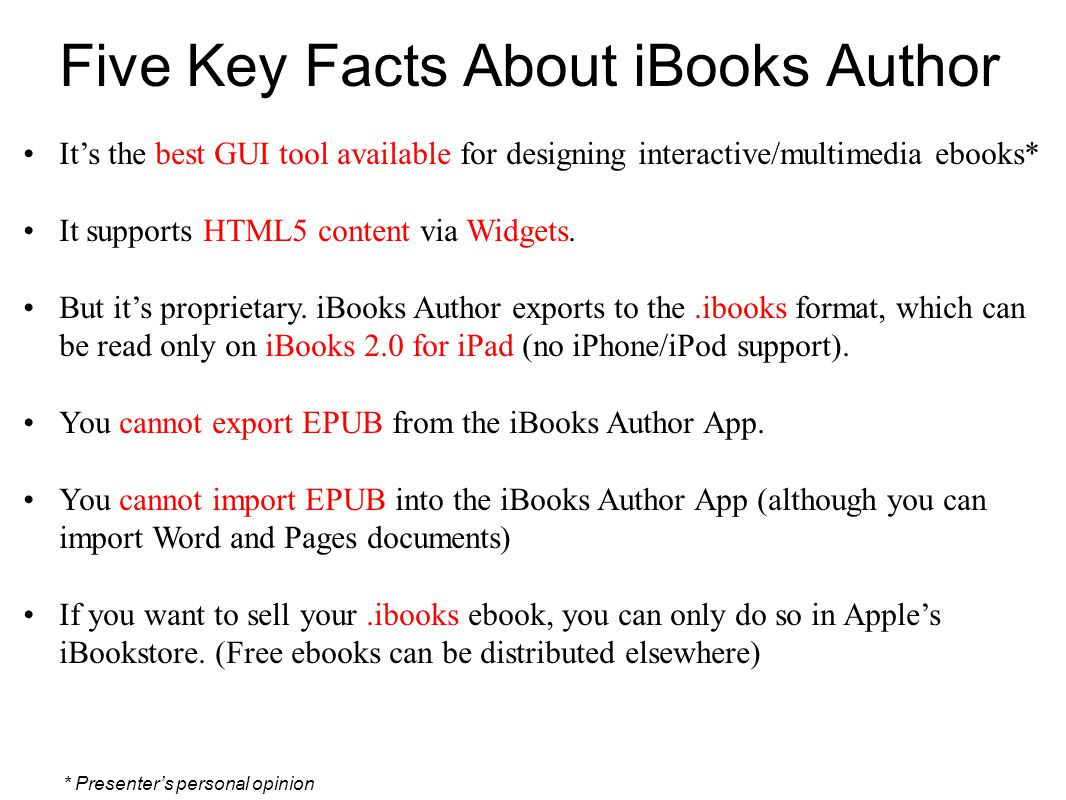 Five Key Facts About iBooks Author It's the best GUI tool available for designing interactive/multimedia ebooks* It supports HTML5 content via Widgets