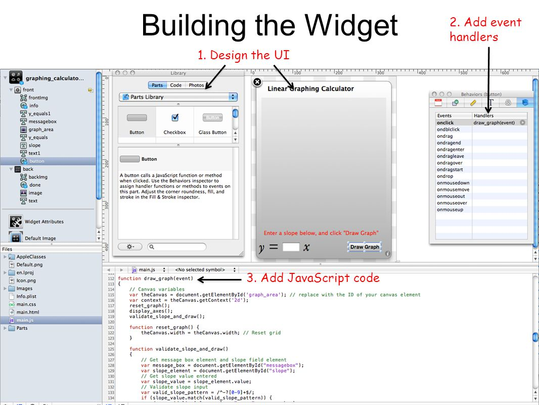 Building the Widget 1. Design the UI 2. Add event handlers 3. Add JavaScript code