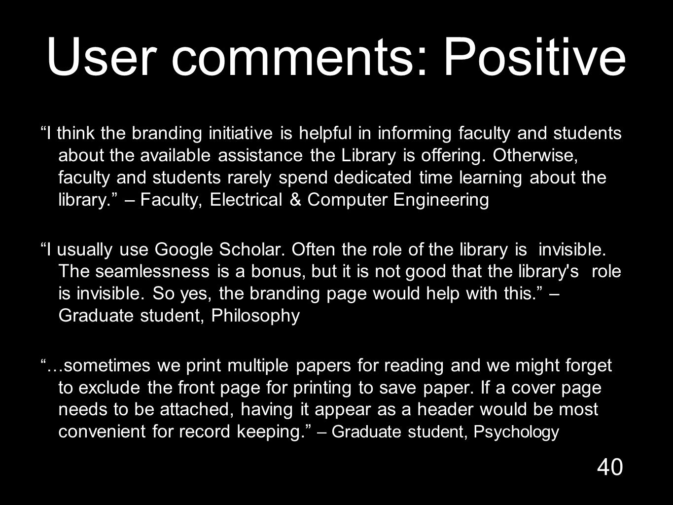 User comments: Positive I think the branding initiative is helpful in informing faculty and students about the available assistance the Library is offering.