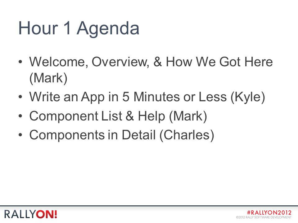Hour 1 Agenda Welcome, Overview, & How We Got Here (Mark) Write an App in 5 Minutes or Less (Kyle) Component List & Help (Mark) Components in Detail (Charles)