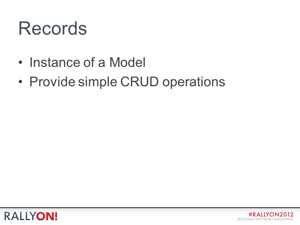Records Instance of a Model Provide simple CRUD operations