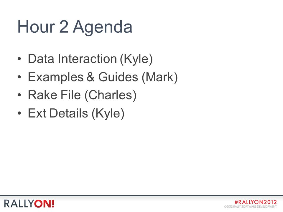 Hour 2 Agenda Data Interaction (Kyle) Examples & Guides (Mark) Rake File (Charles) Ext Details (Kyle)