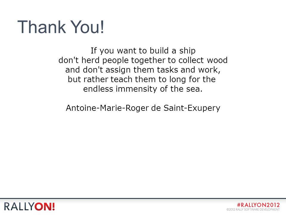 Thank You! If you want to build a ship don't herd people together to collect wood and don't assign them tasks and work, but rather teach them to long