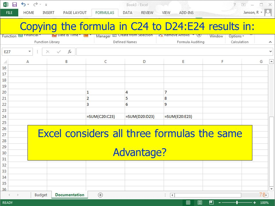 Copyright 2013 by Janson Industries 78 Excel considers all three formulas the same Advantage.