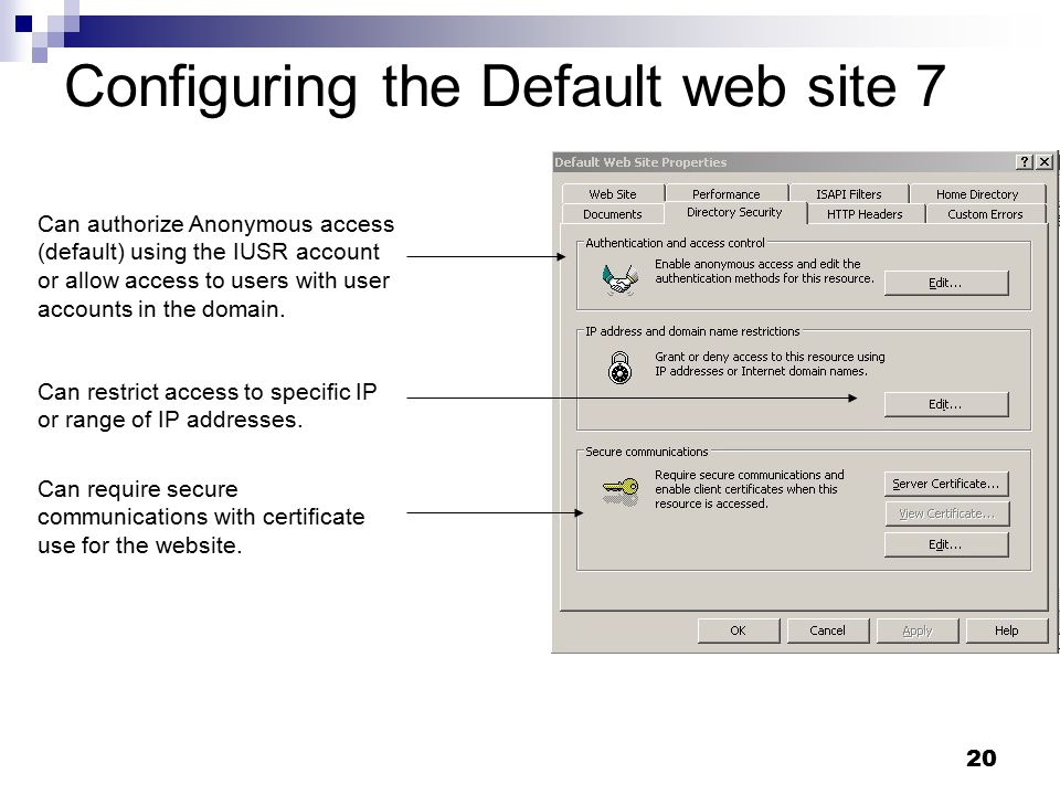 20 Configuring the Default web site 7 Can require secure communications with certificate use for the website.