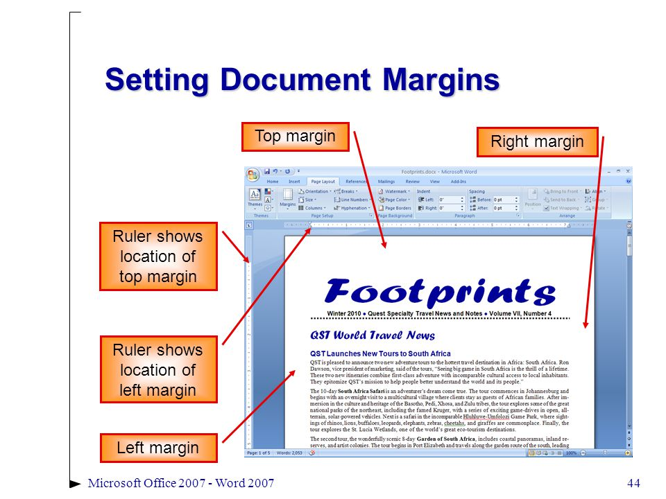 44Microsoft Office 2007 - Word 2007 Setting Document Margins Ruler shows location of top margin Top margin Ruler shows location of left margin Right margin Left margin