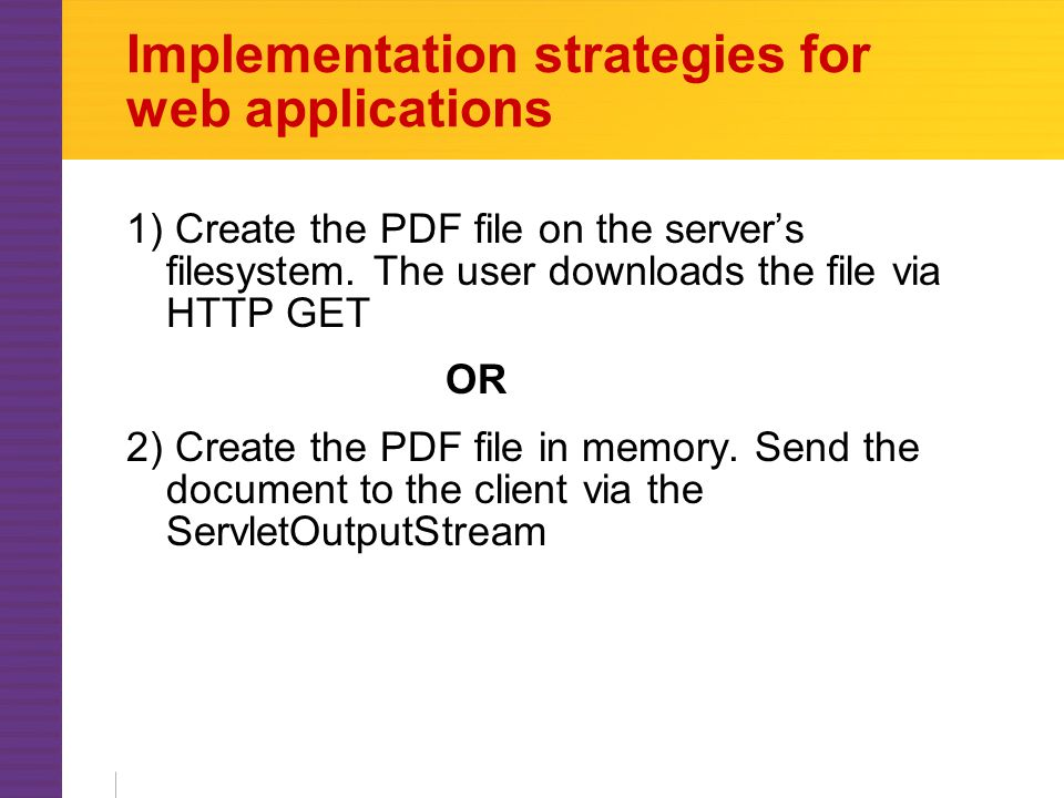 Implementation strategies for web applications 1) Create the PDF file on the server's filesystem.