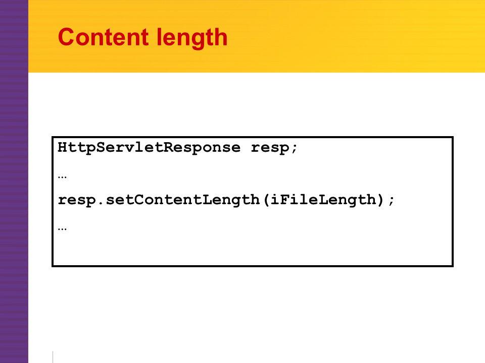 Content length HttpServletResponse resp; … resp.setContentLength(iFileLength); …