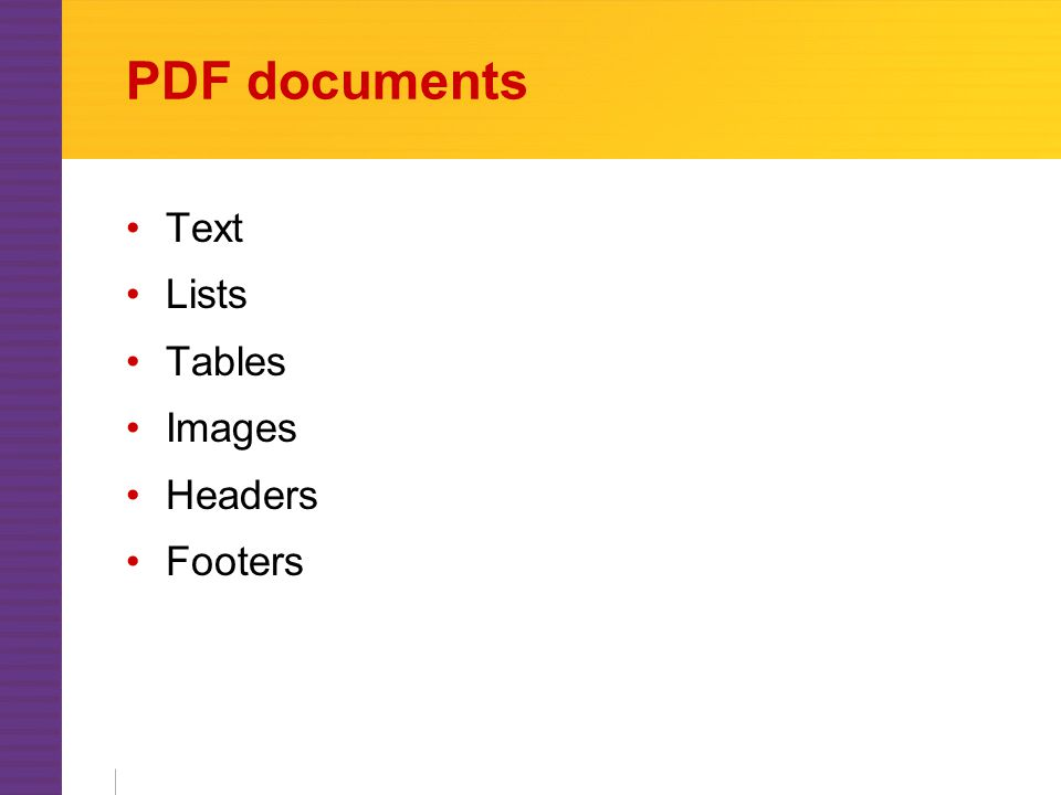 PDF documents Text Lists Tables Images Headers Footers