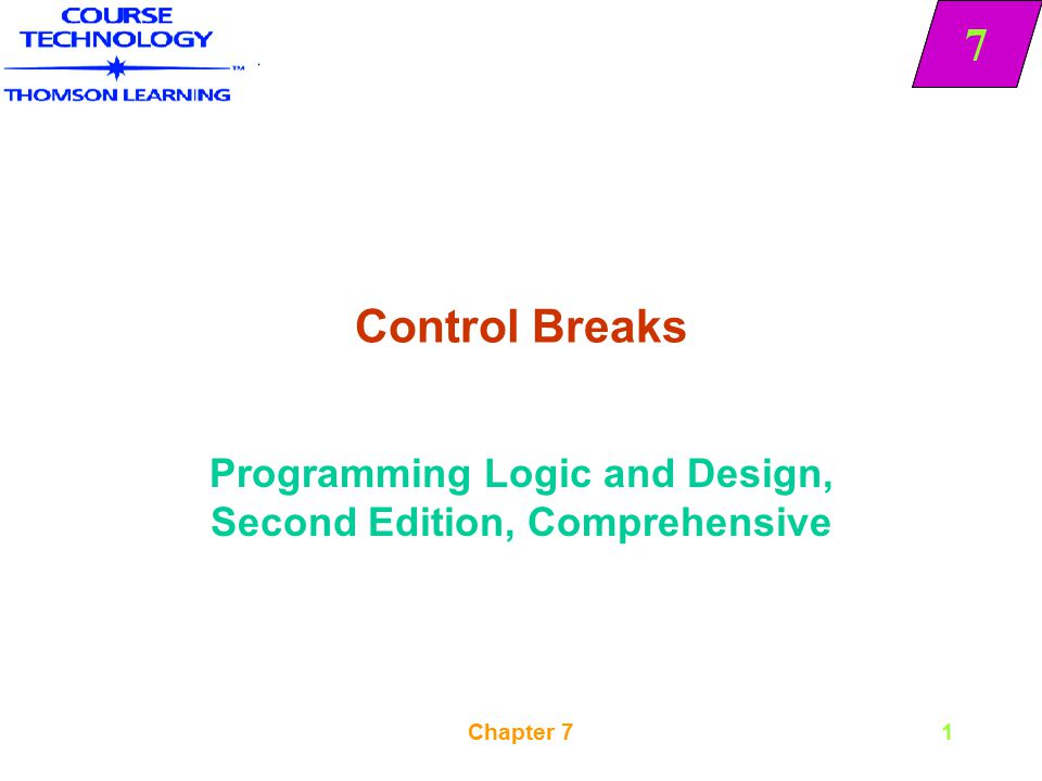 7 Chapter 71 Control Breaks Programming Logic and Design, Second Edition, Comprehensive 7