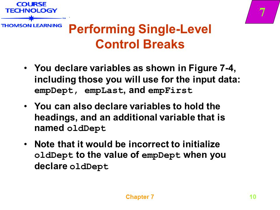 7 Chapter 710 Performing Single-Level Control Breaks You declare variables as shown in Figure 7-4, including those you will use for the input data: em