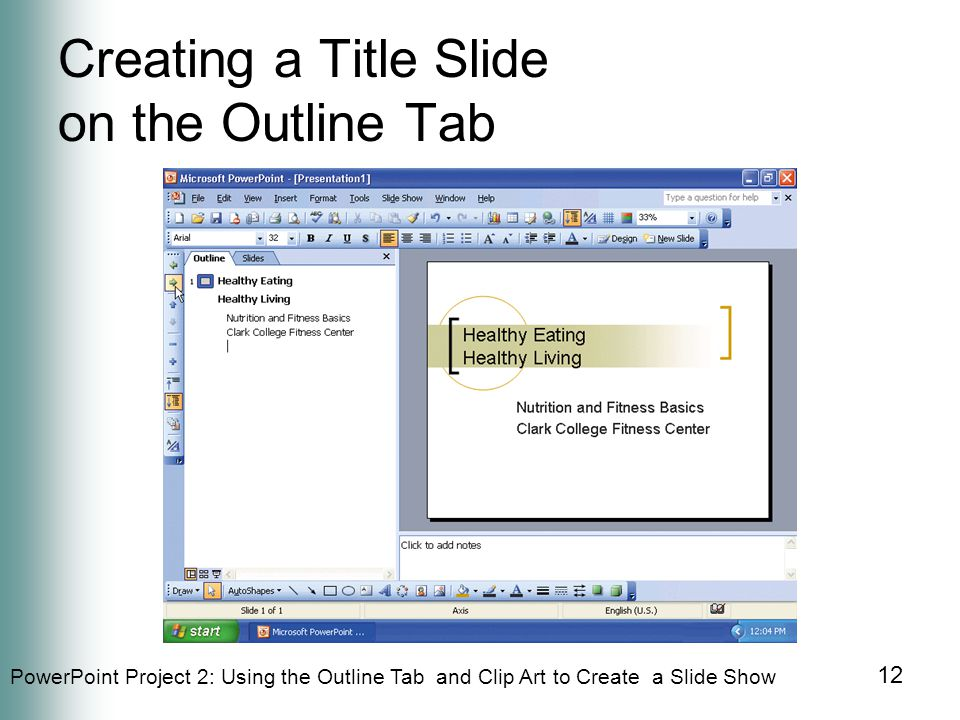 PowerPoint Project 2: Using the Outline Tab and Clip Art to Create a Slide Show 12 Creating a Title Slide on the Outline Tab
