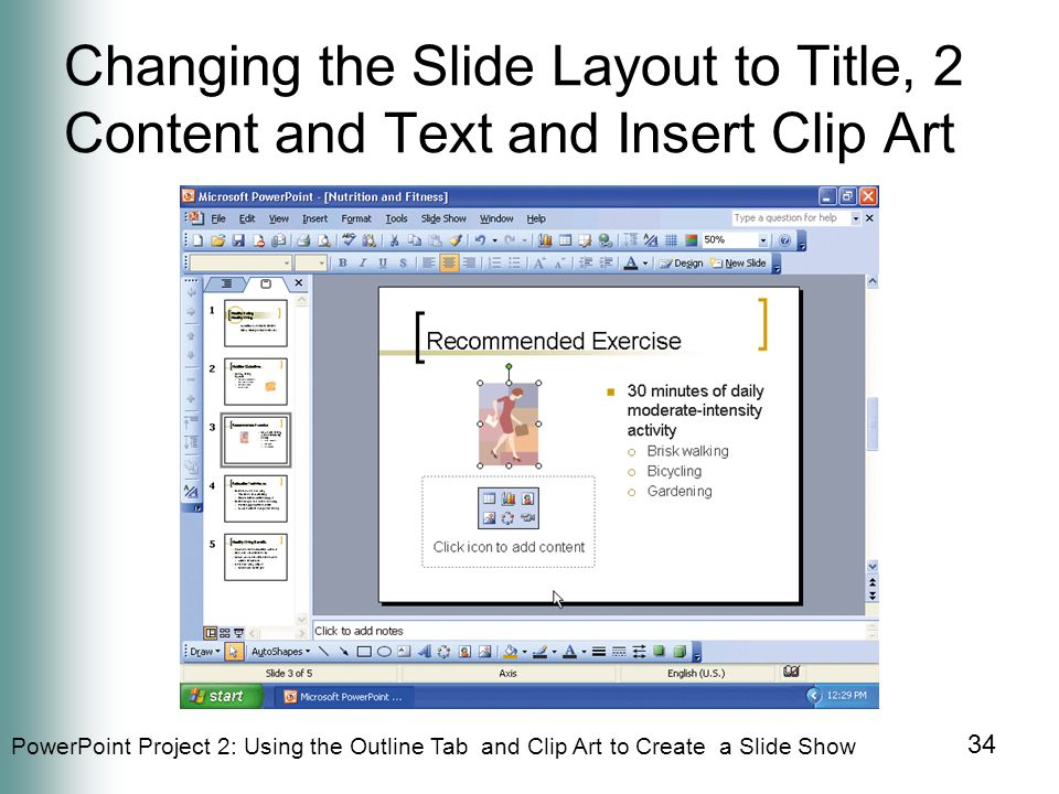 PowerPoint Project 2: Using the Outline Tab and Clip Art to Create a Slide Show 34 Changing the Slide Layout to Title, 2 Content and Text and Insert Clip Art