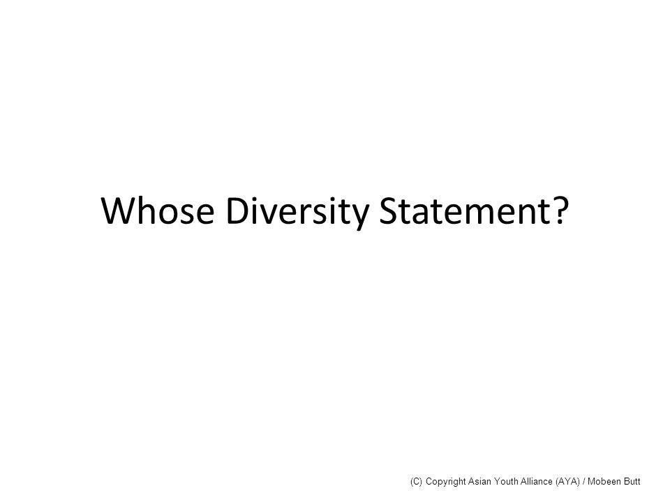 Whose Diversity Statement? (C) Copyright Asian Youth Alliance (AYA) / Mobeen Butt