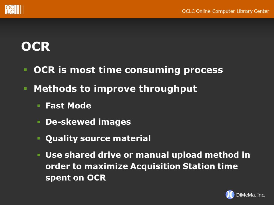 OCLC Online Computer Library Center OCR  OCR is most time consuming process  Methods to improve throughput  Fast Mode  De-skewed images  Quality