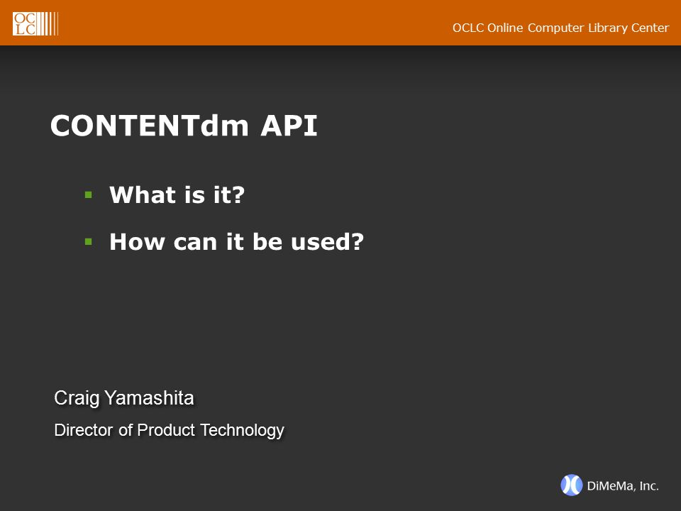 OCLC Online Computer Library Center CONTENTdm API  What is it?  How can it be used? Craig Yamashita Director of Product Technology Craig Yamashita D