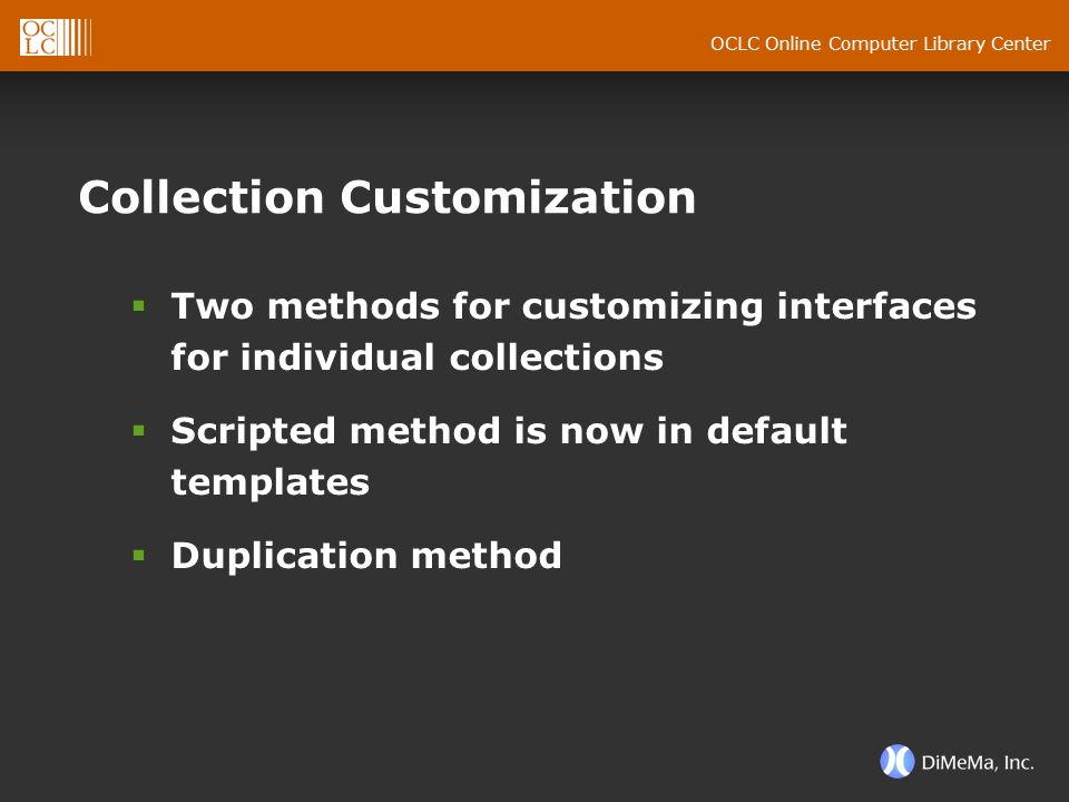 OCLC Online Computer Library Center Collection Customization  Two methods for customizing interfaces for individual collections  Scripted method is