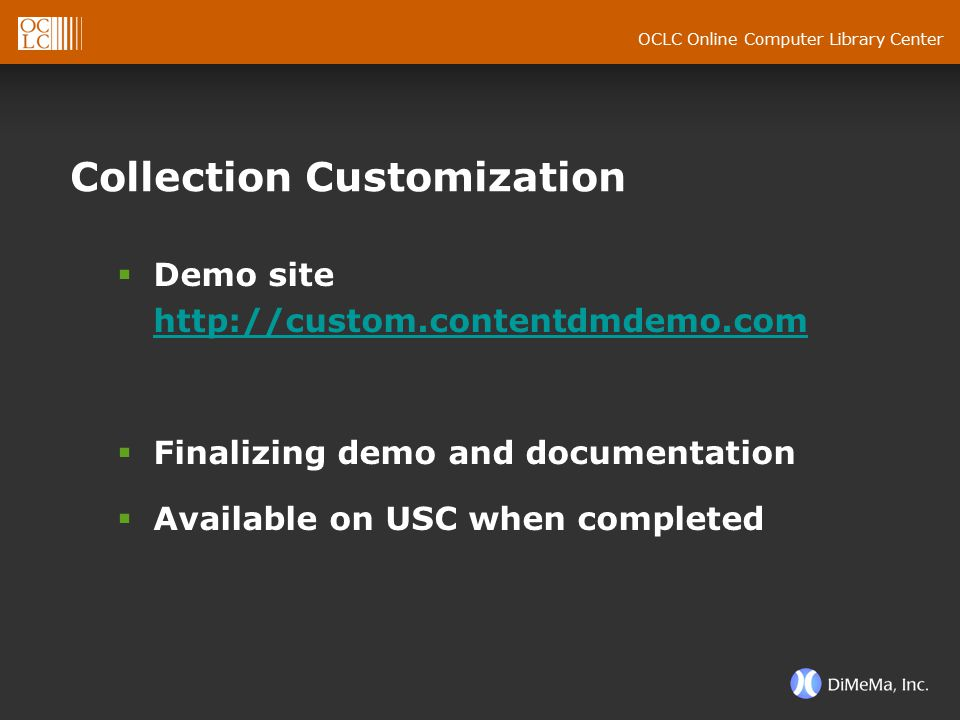 OCLC Online Computer Library Center Collection Customization  Demo site http://custom.contentdmdemo.com http://custom.contentdmdemo.com  Finalizing