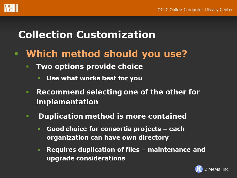 OCLC Online Computer Library Center Collection Customization  Which method should you use?  Two options provide choice  Use what works best for you