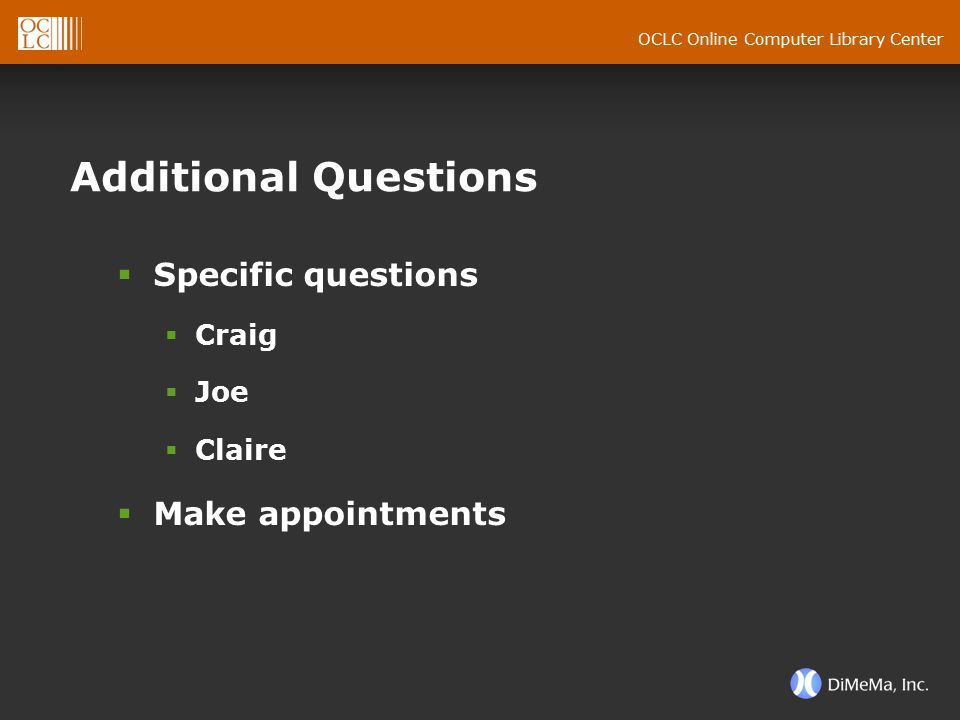 OCLC Online Computer Library Center Additional Questions  Specific questions  Craig  Joe  Claire  Make appointments