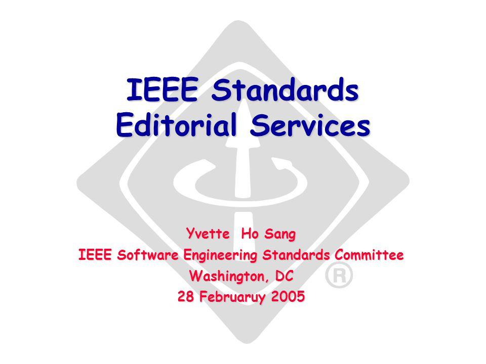 IEEE Standards Editorial Services Yvette Ho Sang IEEE Software Engineering Standards Committee Washington, DC 28 Februaruy 2005